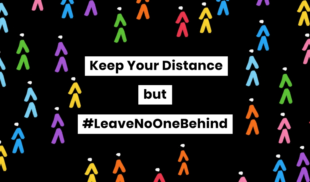 Keep your distance but leave no one behind.